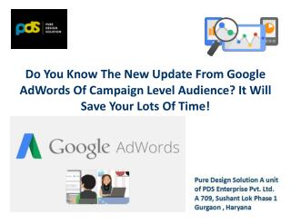 Do you know the new update from google adwords of campaign level audience save your lots of time