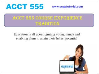 ACCT 555 Course Experience Tradition / snaptutorial.com