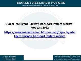 Global Intelligent Railway Transport System Market - Forecast 2022