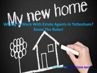 Willing To Work With Estate Agents In Tottenham? Know The Rules!