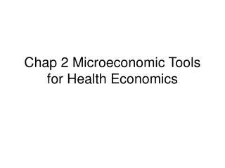 Chap 2 Microeconomic Tools for Health Economics