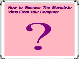 How to Remove The Movietv.to Virus From Your Computer?