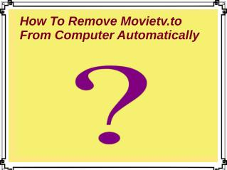 How To Remove Movietv.to From Computer Automatically?