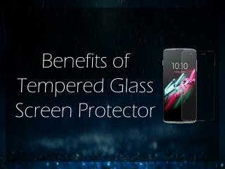 Benefits of Tempered Glass Screen Protector