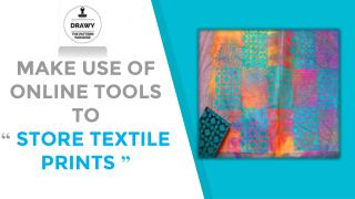 Make use of Online Tools to Store Textile Prints