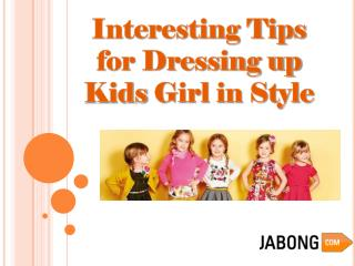 Interesting Tips for Dressing up Kids Girl in Style