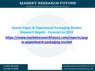 Global Paper & Paperboard Packaging Market Research Report - Forecast to 2022