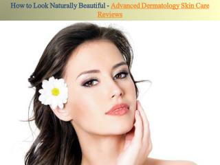 How to Look Naturally Beautiful-Advanced Dermatology Skin Care Reviews