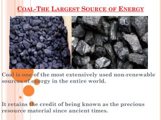 The Largest Source of Energy - Coal