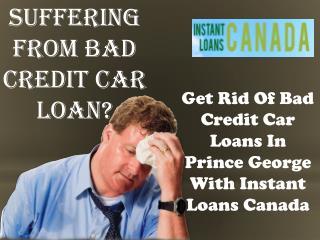 Get Rid of bad credit car loans prince george
