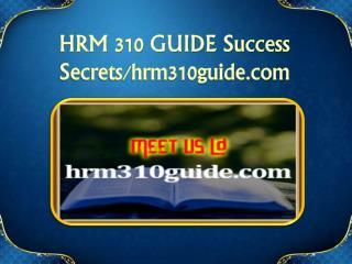 HRM 310 GUIDE Success Secrets/hrm310guide.com