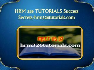 HRM 326 TUTORIALS Success Secrets/hrm326tutorials.com