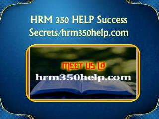 HRM 350 HELP Success Secrets/hrm350help.com