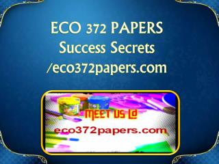 ECO 372 PAPERS Success Secrets/eco372papers.com