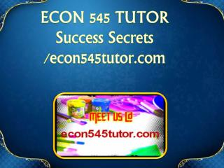 ECON 545 TUTOR Success Secrets/econ545tutor.com