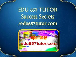 EDU 657 TUTOR Success Secrets/edu657tutor.com