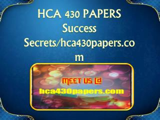 HCA 430 PAPERS Success Secrets/hca430papers.com