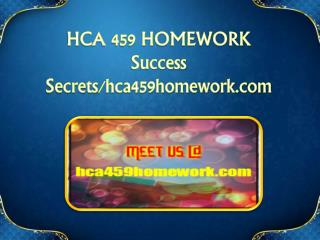 HCA 459 HOMEWORK Success Secrets/hca459homework.com