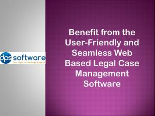 Benefit from the User-Friendly and Seamless Web Based Legal Case Management Software