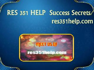 RES 351 HELP  Success Secrets/ res351help.com