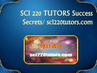 SCI 220 TUTORS Success Secrets/ sci220tutors.com