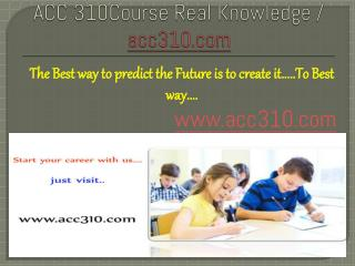 ACC 310Course Real Knowledge / acc310 dotcom