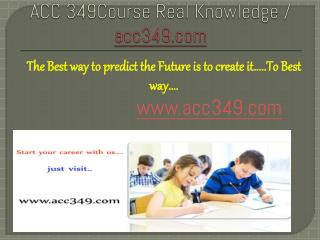 ACC 349Course Real Knowledge / acc349 dotcom