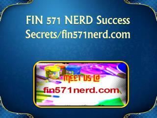FIN 571 NERD Success Secrets/fin571nerd.com