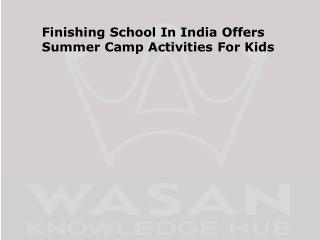 Finishing School In India Offers Summer Camp Activities For Kids