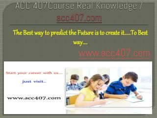 ACC 407Course Real Knowledge / acc407 dotcom