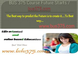 BUS 375 Course Future Starts / bus375dotcom