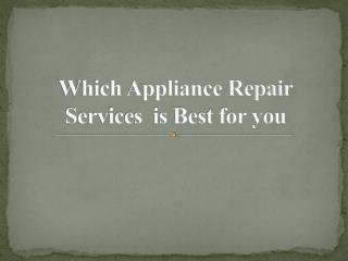 Which Appliance Repair Services  is Best for you