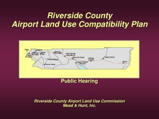 Riverside County Airport Land Use Compatibility Plan       Public Hearing   Riverside County Airport Land Use Commission
