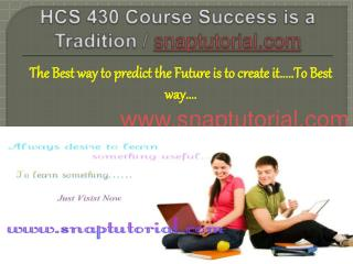 HCS 430 Course Success is a Tradition - snaptutorial.com