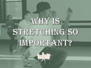 WHY IS STRETCHING SO IMPORTANT
