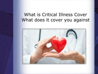 What is Critical Illness Cover? What does it cover you against?