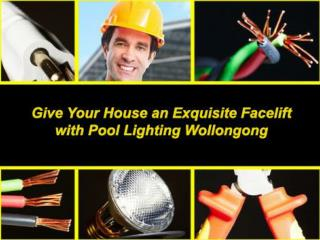 Give Your House an Exquisite Facelift with Pool Lighting Wollongong