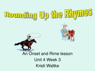 An Onset and Rime lesson Unit 4 Week 3 Kristi Waltke