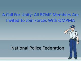 A Call For Unity: All RCMP Members Are Invited To Join Forces With QMPMA