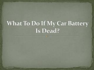 What To Do If My Car Battery Is Dead?