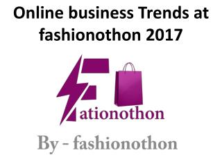 Online business Trends at fashionothon 2017