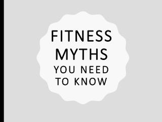 Fitness myths - you need to know