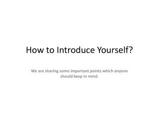How to introduce yourself to some one