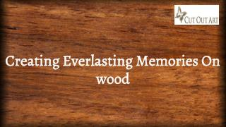 Creating Everlasting Memories on Wood | Cut Out Art