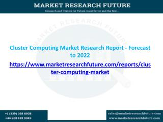 Cluster Computing Market Research Report - Forecast to 2022
