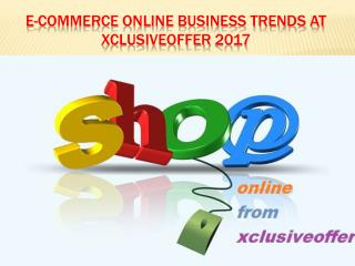 E-Commerce Online Business Trends at Xclusiveoffer 2017