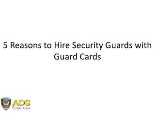 5 Reasons to Hire Security Guards with Guard Cards