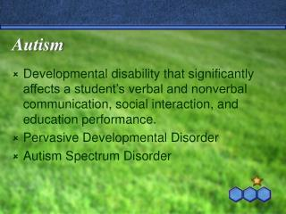 Autism Developmental disability that significantly affects a ...