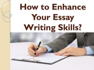 How to Enhance Your Essay Writing Skills