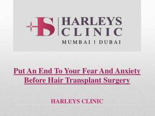 Put An End To Your Fear And Anxiety Before Hair Transplant Surgery
